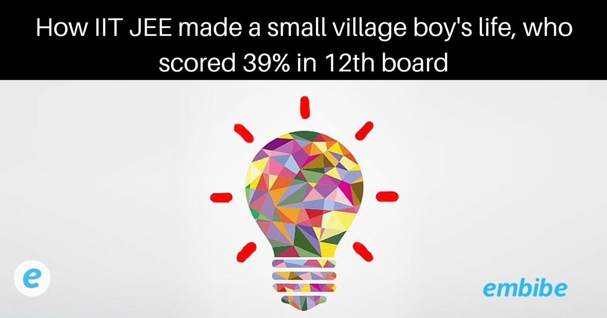How IIT JEE made a small village boy's life, who scored 39% in 12th board