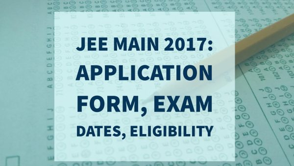 JEE Main 2017 Notification: Application Form, Exam Dates, Eligibility Criteria