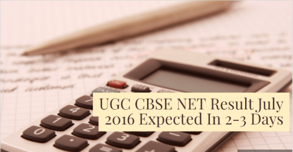 UGC CBSE NET Result July 2016 Expected In 2-3 Days