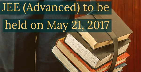 JEE (Advanced) to be held on May 21, 2017