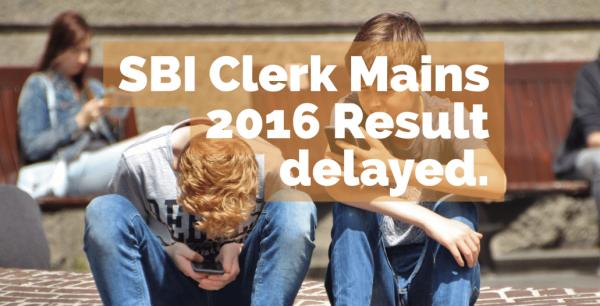 SBI Clerk Mains 2016 Result delayed.