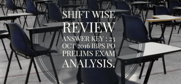 Shift wise review answer key : 23 Oct 2016 IBPS PO Prelims exam analysis.