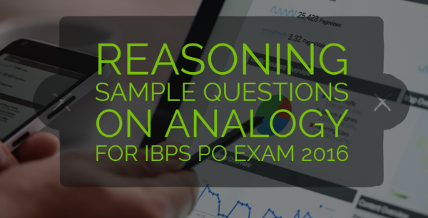 Reasoning Sample Questions on Analogy for IBPS PO Exam 2016