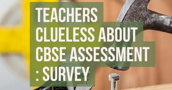 Teachers clueless about CBSE assessment : Survey
