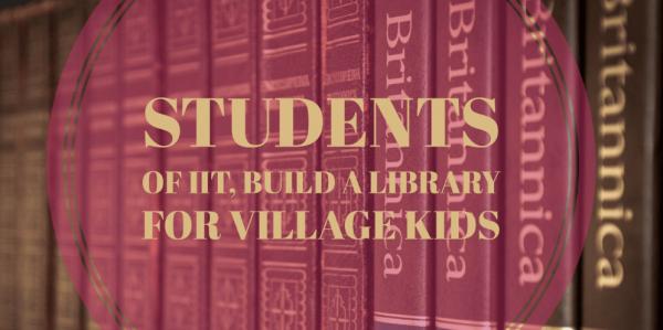 Students of IIT Gandhinagar, Built a Library for Village Kids.