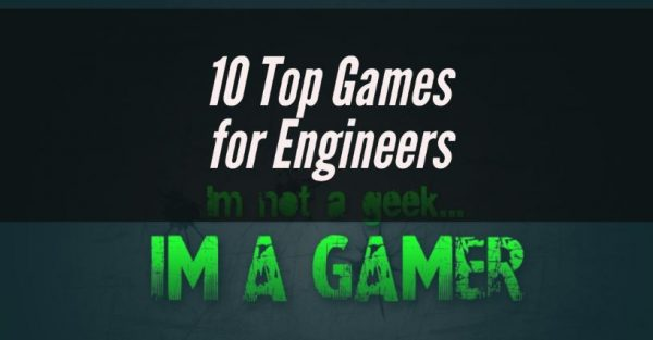 10 Top Games for Engineers: Interesting ways to become smart