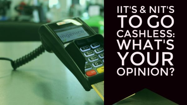 IIT's & NIT's to go cashless: Here's what we think!!