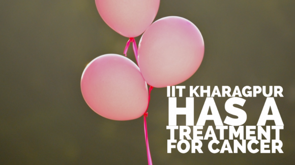 IIT Kharagpur has a treatment for Cancer: Find out how they plan to do this.
