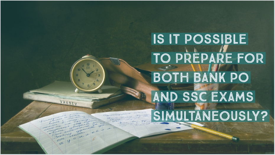 Is it possible to prepare for both bank po and SSC Exams Simultaneously.
