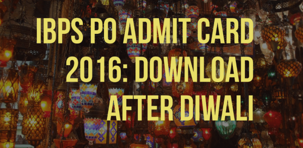 IBPS PO Admit Card 2016: Download after Diwali