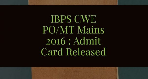 IBPS CWE PO/MT Mains 2016 : Admit Card Released