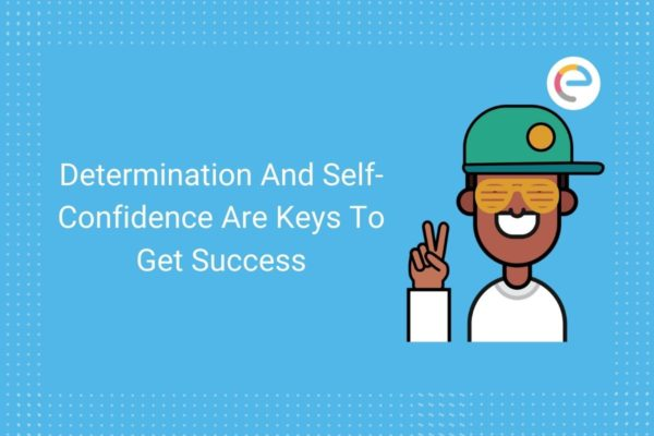 Determination And Self-Confidence Are Keys To Get Success