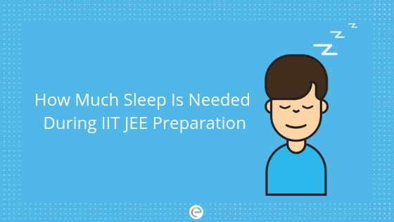 how many hours to sleep during iit jee preparation