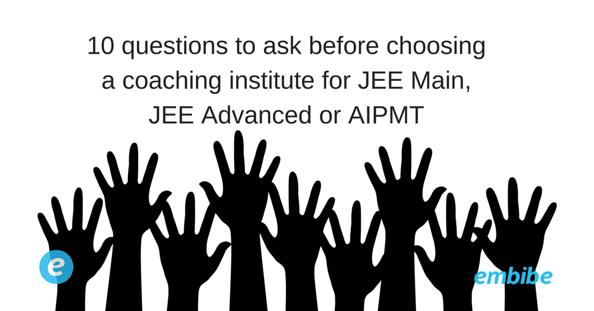 10 questions to ask before choosing a coaching institute for JEE Main, JEE Advanced or AIPMT