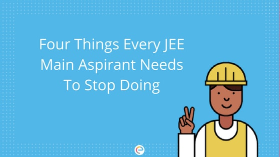 4 Things Every JEE Main Aspirant Needs to Stop Doing