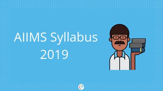 AIIMS Syllabus 2019 – Check Physics, Chemistry, Biology & GK Syllabus