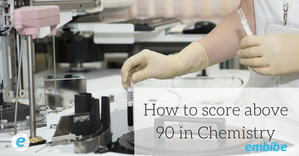 How to score above 90 in Chemistry