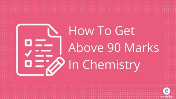 How To Get Above 90 Marks In Chemistry