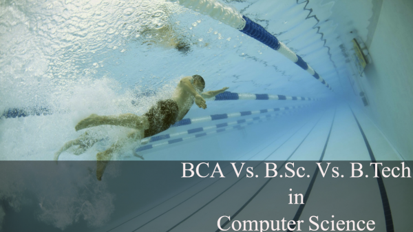 BCA vs B.Sc. vs B.Tech