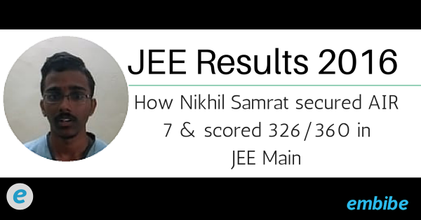 JEE Results 2016: How Nikhil Samrat secured AIR 7 & scored 326/360 in JEE Main