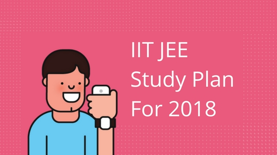 IIT JEE Study Plan 2018 | Preparation Plan For JEE Advanced