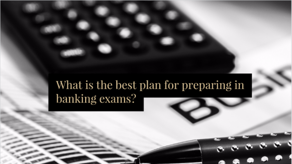 What is the best plan for preparing in banking exam