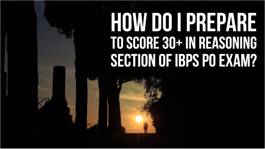 How do I prepare to score 30+ in reasoning section of IBPS PO exam?