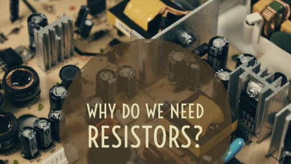 Why do we need Resistors?
