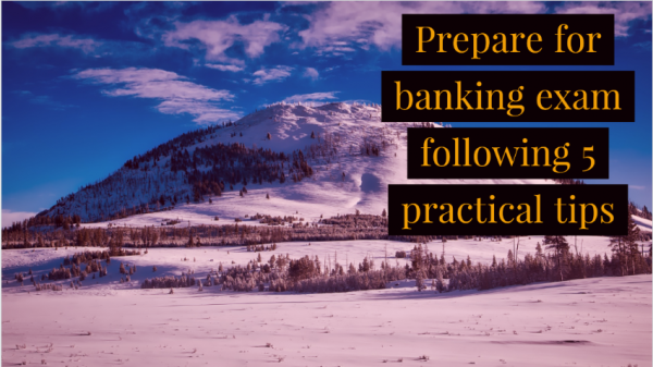 Prepare for banking exam following 5 practical tips