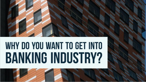 Why do you want to get into Banking Industry?