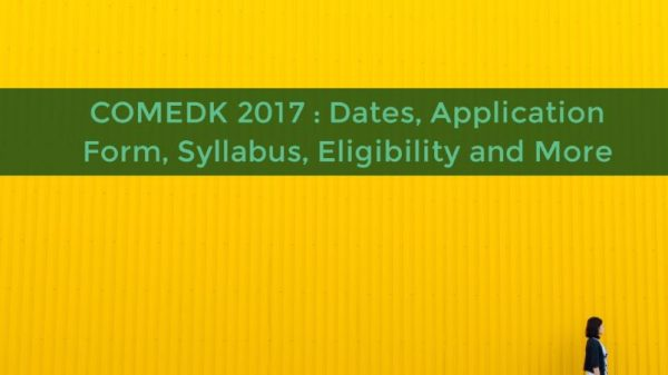 COMEDK 2017 : Dates, Application Form, Syllabus, Eligibility and More