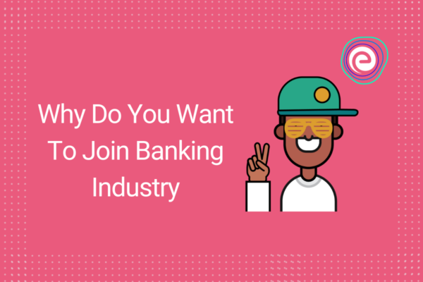 Why-Do-You-Want-To-Join-Banking-Industry