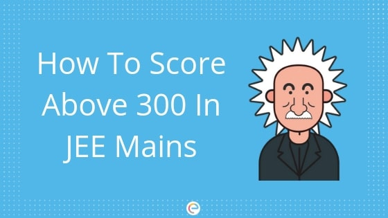 how to score above 300 in jee mains