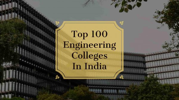 LATEST TOP 100 ENGINEERING COLLEGES IN INDIA (2018)
