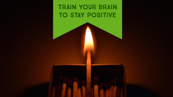 Top 5 Ways To Train Your Brain To Stay Positive