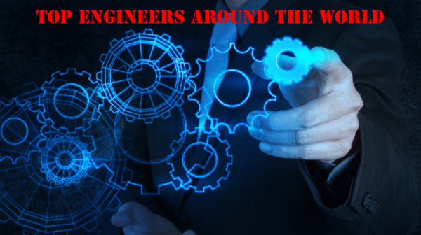 Top 10 Engineers Around The World