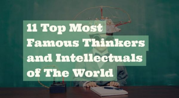 11 Top Most Famous Thinkers and Intellectuals of The World