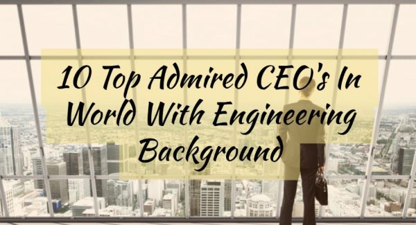 10 Top Admired CEO's In World With Engineering Background
