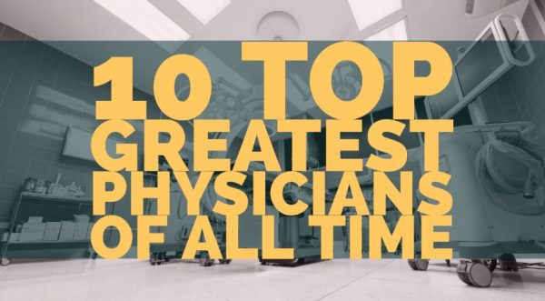 10 Greatest Physicians of All Time
