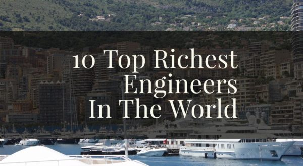 10 Richest Engineers In The World