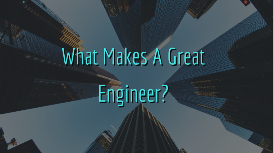 Top 10 Qualities Of A Great Engineer