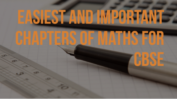 Easiest and the most Important Chapters for Mathematics for CBSE Board Exams