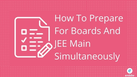 How To Prepare For Boards And JEE Main Simultaneously