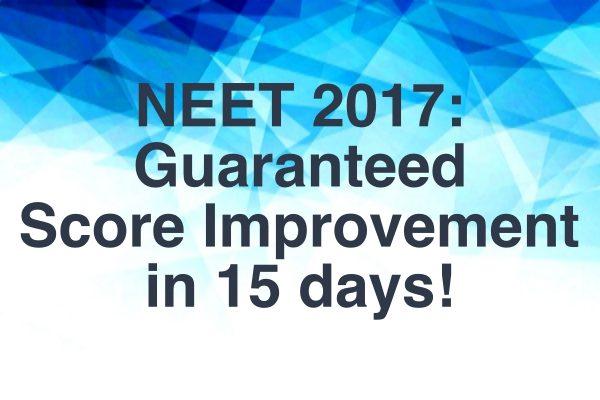 NEET 2017: Guarantee Your Score Improvement Now!
