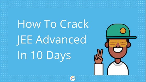 How To Crack JEE Advanced In 10 Days