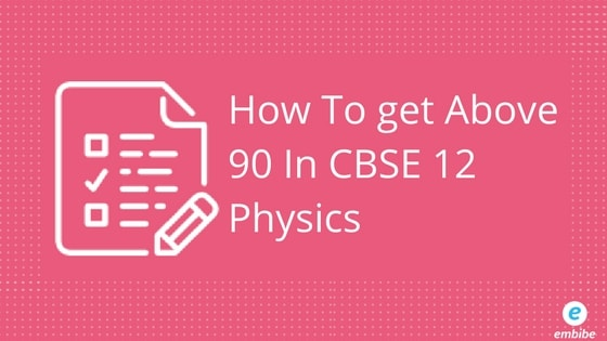 How To Get Above 90 In CBSE 12 Physics