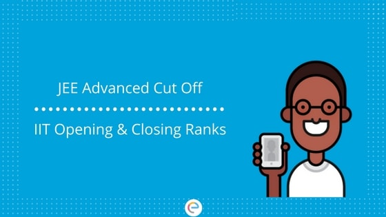JEE Advanced Cut Off | Category Wise Opening and Closing Ranks of IITs