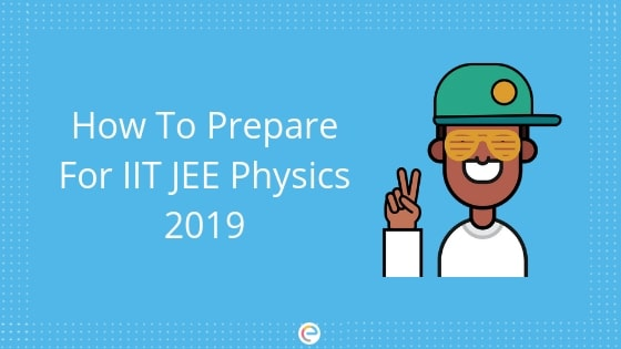 How To Prepare For IIT JEE 2019 | IIT JEE Physics Study Tips
