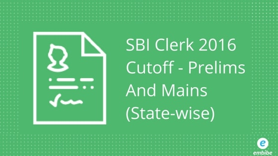 SBI Clerk Cutoff | Official SBI Clerk Cutoff For Prelims And Mains (State-wise)