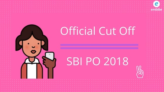 SBI PO Cut Off 2018 | Official Cut Off Of SBI PO Prelims (Category & Section Wise)